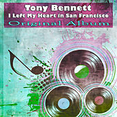 I Left My Heart in San Francisco (Original Album) de Tony Bennett