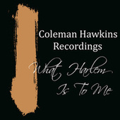 What Harlem Is To Me Coleman Hawkins Favourites by Coleman Hawkins