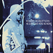 He Don't Live Here No More (Radio Edit) by Robbie Robertson