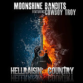 Hellraisin' Country (feat. Cowboy Troy) by Moonshine Bandits