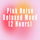 Pink Noise Relaxed Mood (2 Hours) by Color Noise Therapy
