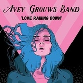 Love Raining Down by Avey Grouws Band