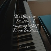 The Ultimate Stress and Anxiety Relief Piano Sessions by Calm Music for Studying
