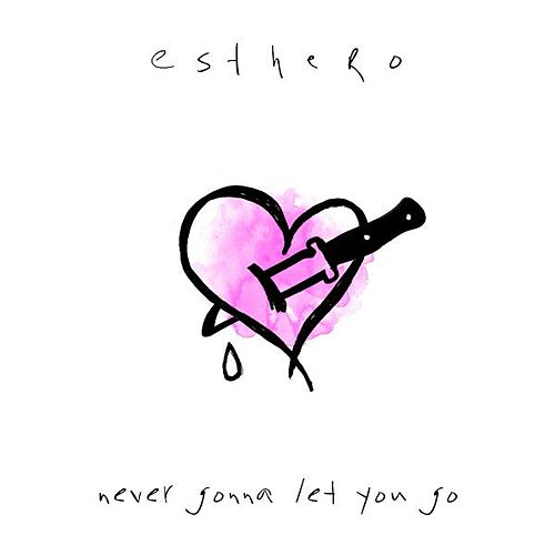 Never Gonna Let You Go - Single by Esthero
