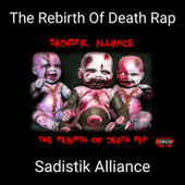 The Rebirth Of Death Rap (REMASTERED 2021) von Sadistik Alliance