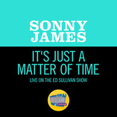 It's Just A Matter Of Time (Live On The Ed Sullivan Show, January 11, 1970) by Sonny James