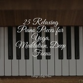 25 Relaxing Piano Pieces for Yoga, Meditation, Deep Focus by Calm Music for Studying