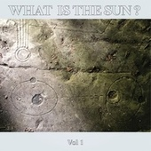 What is the Sun? (Vol 1) de Various Artists