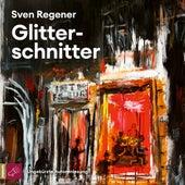Glitterschnitter (Ungekürzt) von Sven Regener