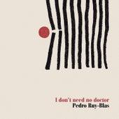 I Don't Need No Doctor by Pedro Ruy-Blas