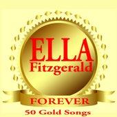 Forever (50 Gold Songs) von Ella Fitzgerald