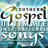 Southern Gospel! Ultimate Inspirational Songs of Our Brothers & Sisters de Various Artists