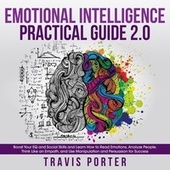 Emotional Intelligence Practical Guide 2.0 - Boost Your EQ and Social Skills and Learn How to Read Emotions, Read Emotions, Think Like an Empath, and Use Manipulation and Persuasion for Success (Unabridged) by Travis Porter