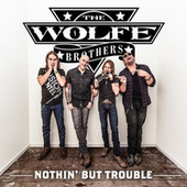 Nothin' but Trouble by The Wolfe Brothers