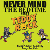 Never Mind the Bedtime, Here's Teddy Rock: Rockin' Action & Activity Songs for Kids by Teddy Rock