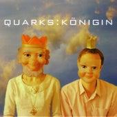 K?nigin by Quarks