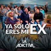 Ya Solo Eres Mi Ex de La Adictiva Banda San Jose de Mesillas