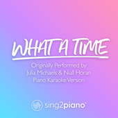 What A Time (Originally Performed by Julia Michaels & Niall Horan) (Piano Karaoke Version) by Sing2Piano (1)