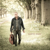 Born Too Late by Martyn Joseph