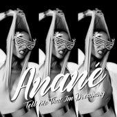 Tell Me That I'm Dreaming de Anané