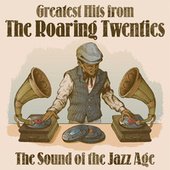 Greatest Hits from The Roaring Twenties: The Sound of the Jazz Age by Various Artists