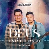 Deus Está Cuidando (Acústico) by André e Felipe