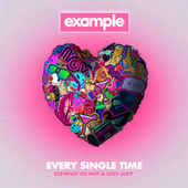 Every Single Time (feat. What So Not & Lucy Lucy) by Example