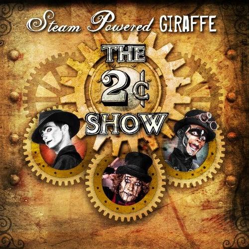 The 2¢ Show by Steam Powered Giraffe