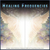Healing Frequencies: Solfeggio, Ambient Mindfulness, Background 528Hz and Tranquil Binaural Beats Music de Solfeggio Frequencies 528Hz