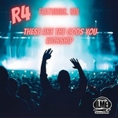 These Are the Gods You Worship by R4