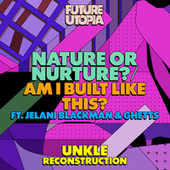 Nature or Nurture? / Am I Built Like This? (UNKLE Reconstruction) by UNKLE