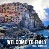 Welcome to Italy   Willkommen in Italien   Benvenuti in Italia (Vacation Music   Urlaubsmusik   Musica Per Le Vacanze) de Various Artists