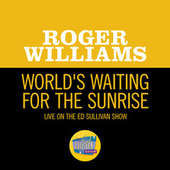 World's Waiting For The Sunrise (Live On The Ed Sullivan Show, July 26, 1959) by Roger Williams