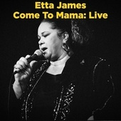 Come to Mama Live by Etta James