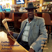 Once in a Blue Moon by Luther Guitar Junior Johnson
