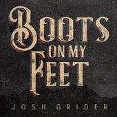Boots on My Feet de Josh Grider