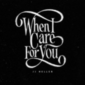When I Care for You by JJ Heller