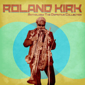 Anthology: The Definitive Collection (Remastered) von Rahsaan Roland Kirk
