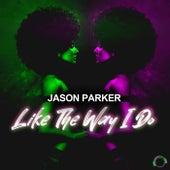 Like The Way I Do by Jason Parker