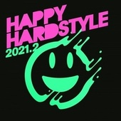 Happy Hardstyle 2021.2 by Various Artists