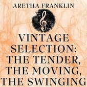 Vintage Selection: The Tender, the Moving, the Swinging (2021 Remastered) by Aretha Franklin