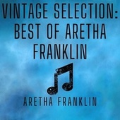 Vintage Selection: Best of Aretha Franklin (2021 Remastered) by Aretha Franklin