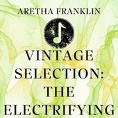 Vintage Selection: The Electrifying (2021 Remastered) by Aretha Franklin