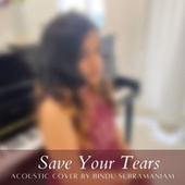 Save Your Tears (Mood/Acoustic Cover) fra Bindu Subramaniam