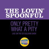 Only Pretty What A Pity (Live On The Ed Sullivan Show, October 15, 1967) by The Lovin' Spoonful