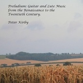Preludium: Guitar and Lute Music from the Renaissance to the Twentieth Century von Peter Kirby