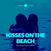 Kisses on the Beach (The Deep-House Edition), Vol. 1 by Various Artists