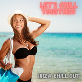 Let's Chill Together von Ibiza Chill Out