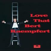 Love That Bert Kaempfert (Remastered) by Bert Kaempfert