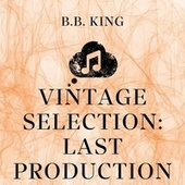 Vintage Selection: Last Production (2021 Remastered) by B.B. King